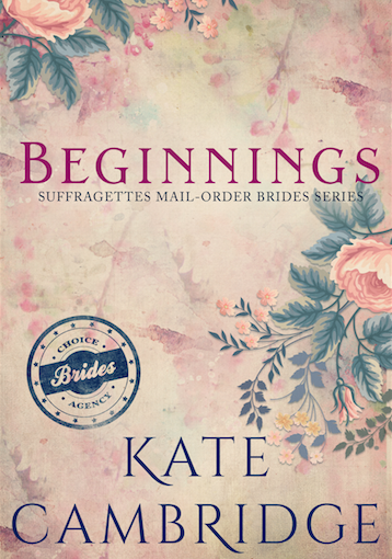 BEGINNINGS: A Women's Fiction Suffragette Story: Sweet, Clean and Wholesome Historical Suffragettes Mail-Order Brides Agency is LIVE