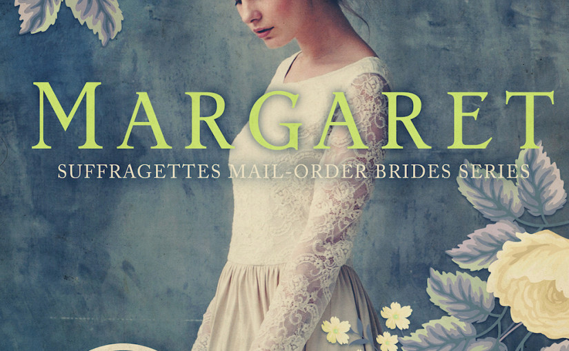 MARGARET a Sweet Suffragette Mail Order Bride Agency Book is Live!